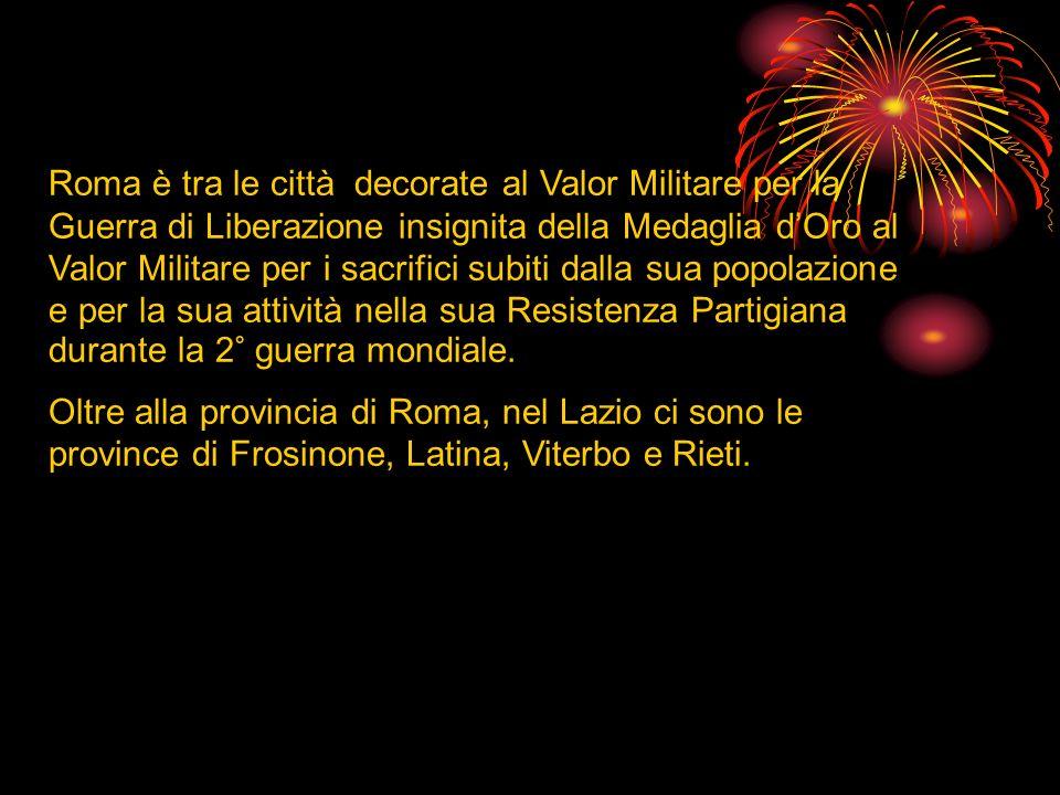 Roma è tra le città decorate al Valor Militare per la Guerra di Liberazione insignita della Medaglia d'Oro al Valor Militare per i sacrifici subiti dalla sua popolazione e per la sua attività nella sua Resistenza Partigiana durante la 2° guerra mondiale.
