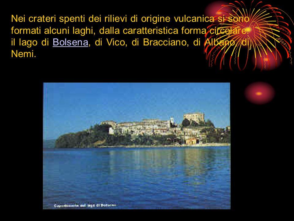 Nei crateri spenti dei rilievi di origine vulcanica si sono formati alcuni laghi, dalla caratteristica forma circolare: il lago di Bolsena, di Vico, di Bracciano, di Albano, di Nemi.