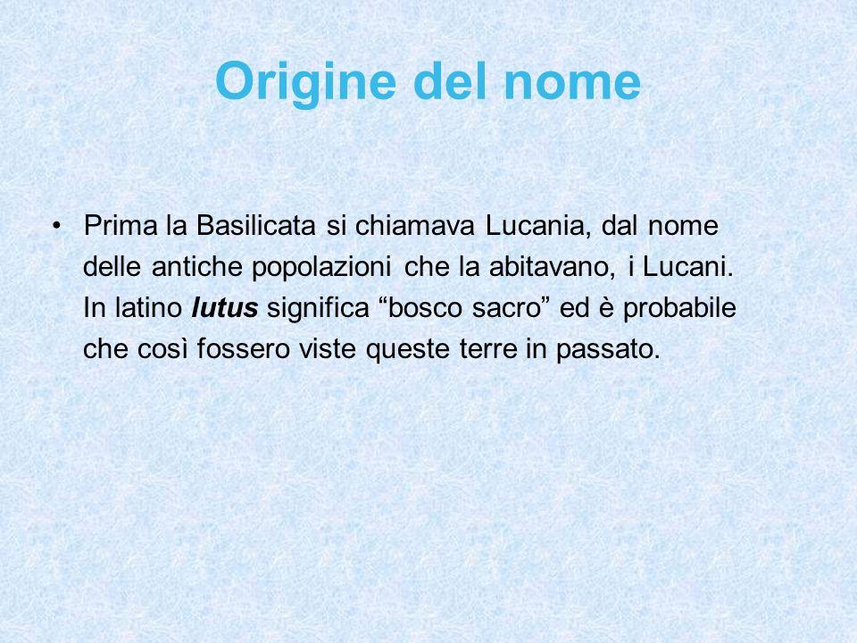 Origine del nome Prima la Basilicata si chiamava Lucania, dal nome
