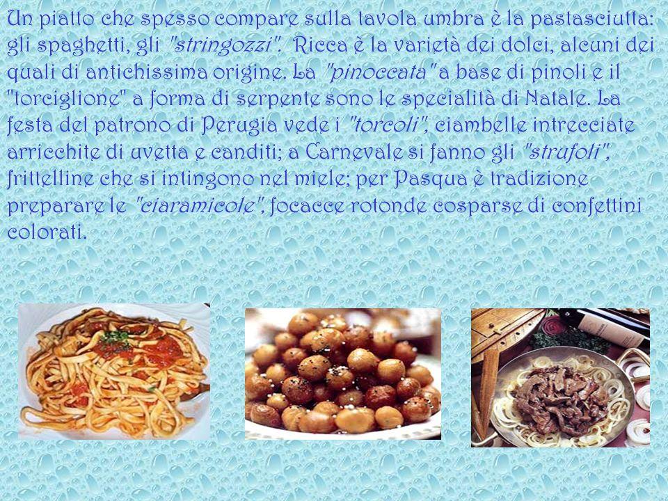 Un piatto che spesso compare sulla tavola umbra è la pastasciutta: gli spaghetti, gli stringozzi .