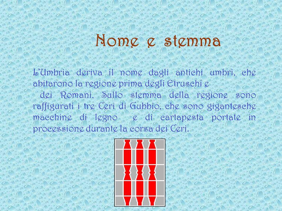 Nome e stemma L'Umbria deriva il nome dagli antichi umbri, che abitarono la regione prima degli Etruschi e.