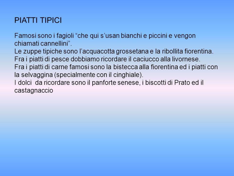 PIATTI TIPICIFamosi sono i fagioli che qui s'usan bianchi e piccini e vengon chiamati cannellini .