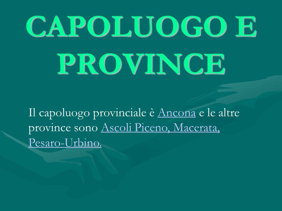 CAPOLUOGO E PROVINCEIl capoluogo provinciale è Ancona e le altre province sono Ascoli Piceno, Macerata, Pesaro-Urbino.