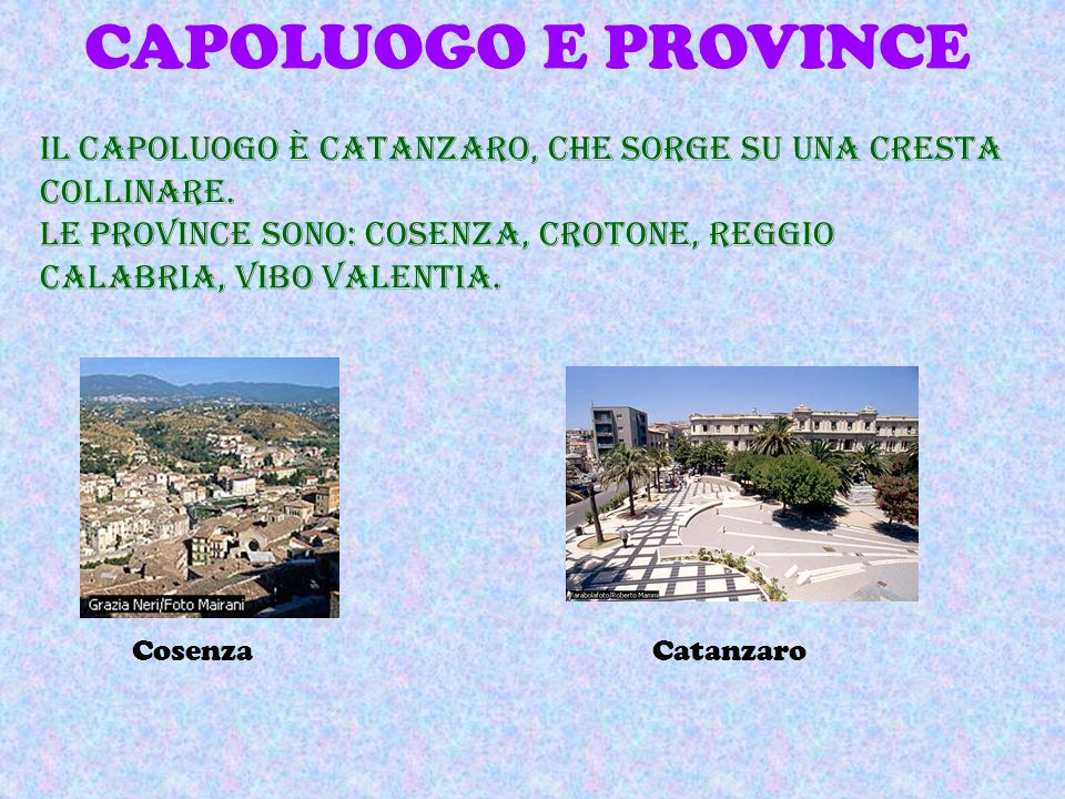 CAPOLUOGO E PROVINCE Il capoluogo è Catanzaro, che sorge su una cresta