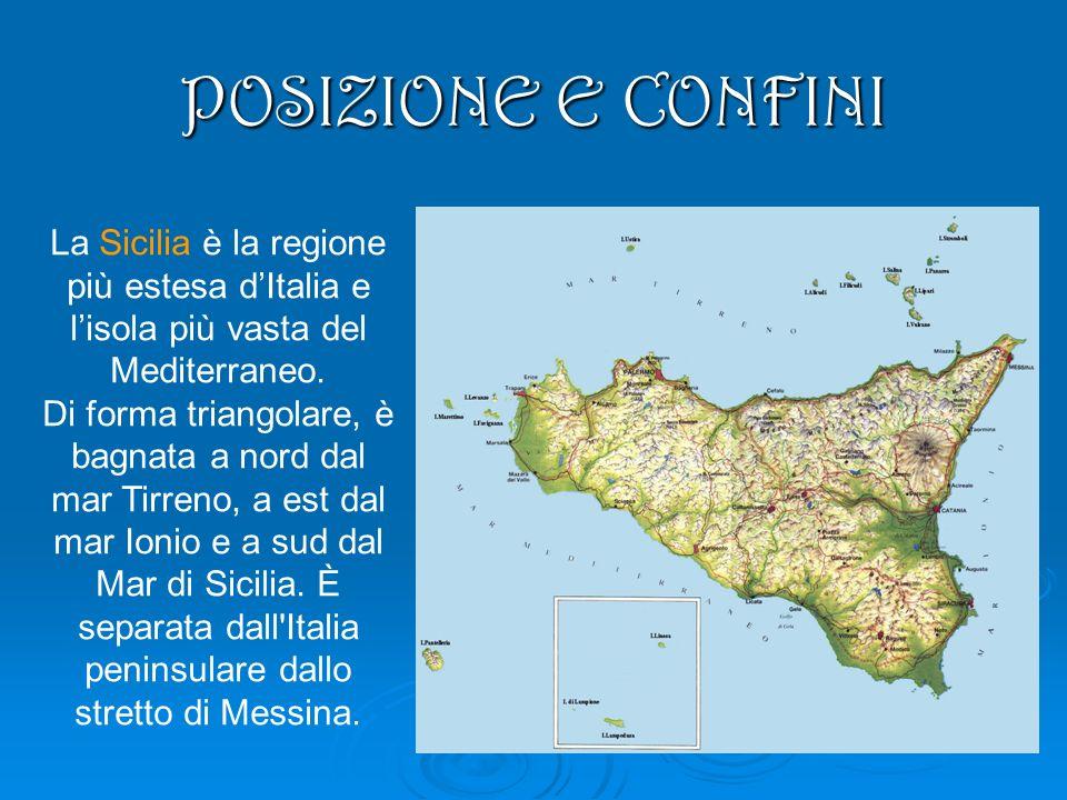 POSIZIONE E CONFINI La Sicilia è la regione più estesa d'Italia e l'isola più vasta del Mediterraneo.