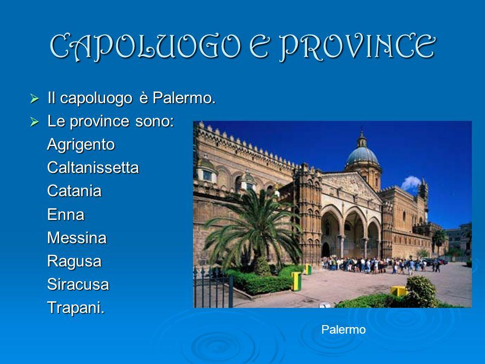 CAPOLUOGO E PROVINCE Il capoluogo è Palermo. Le province sono: