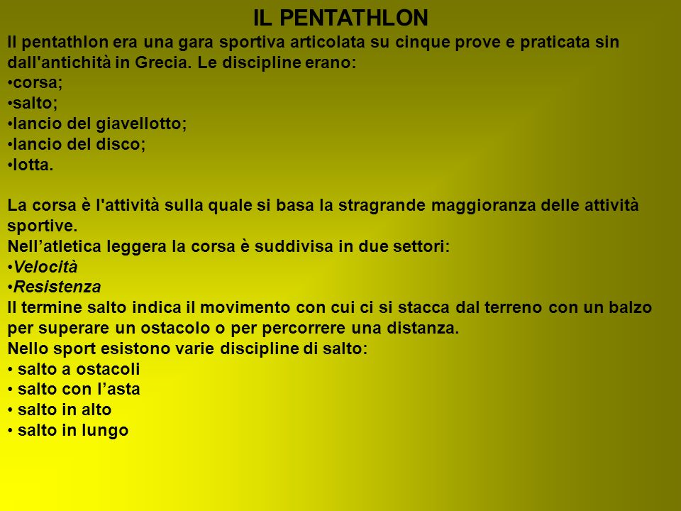 IL PENTATHLON Il pentathlon era una gara sportiva articolata su cinque prove e praticata sin dall antichità in Grecia. Le discipline erano: