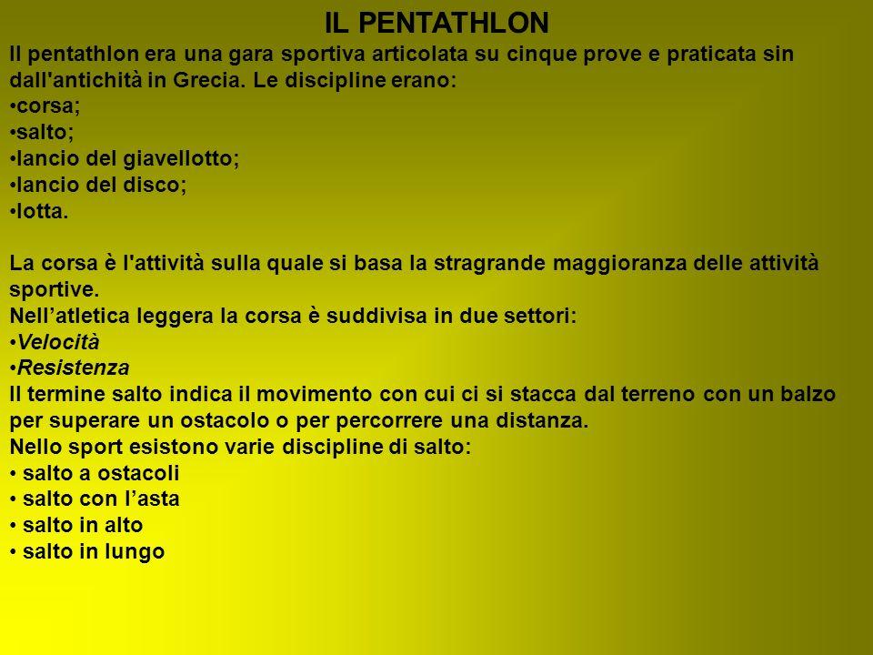 IL PENTATHLONIl pentathlon era una gara sportiva articolata su cinque prove e praticata sin dall antichità in Grecia. Le discipline erano: