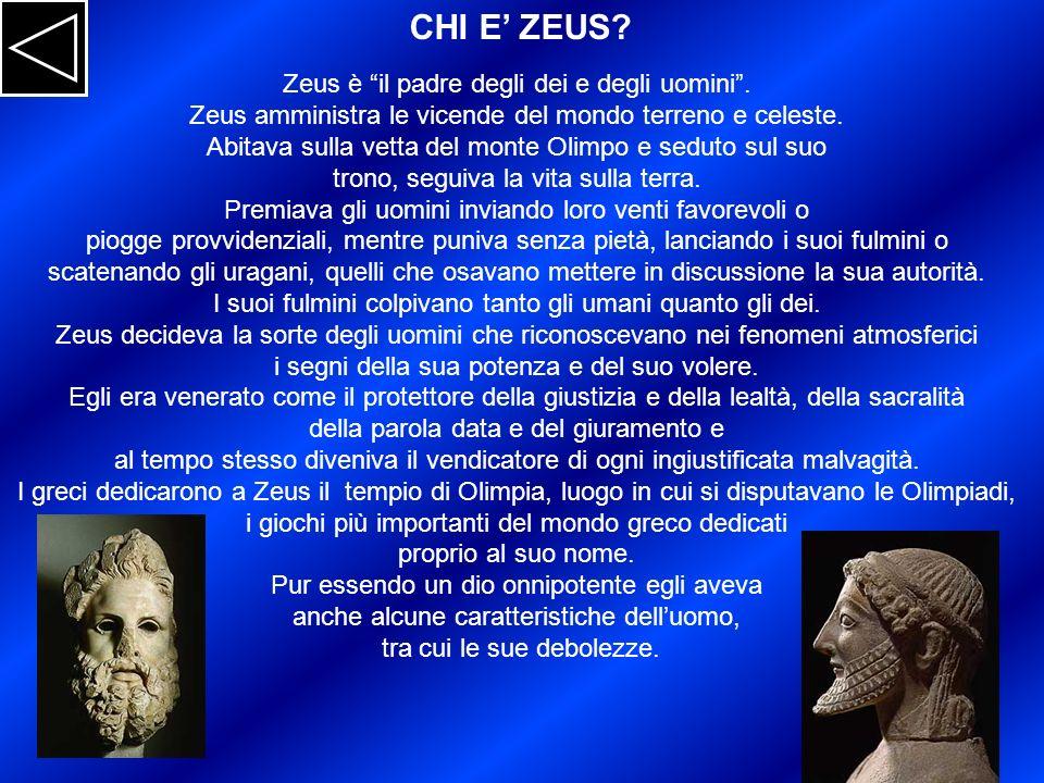 CHI E' ZEUS Zeus è il padre degli dei e degli uomini .