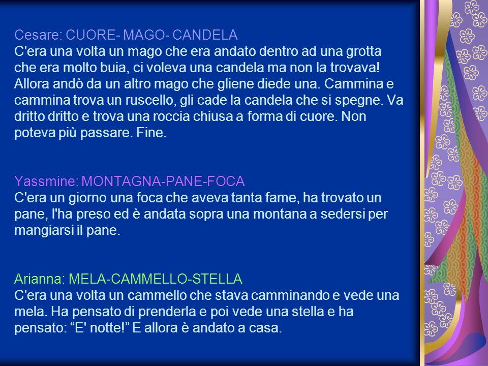 Cesare: CUORE- MAGO- CANDELA C era una volta un mago che era andato dentro ad una grotta che era molto buia, ci voleva una candela ma non la trovava.
