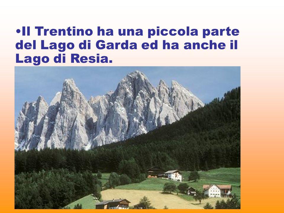 Il Trentino ha una piccola parte del Lago di Garda ed ha anche il Lago di Resia.