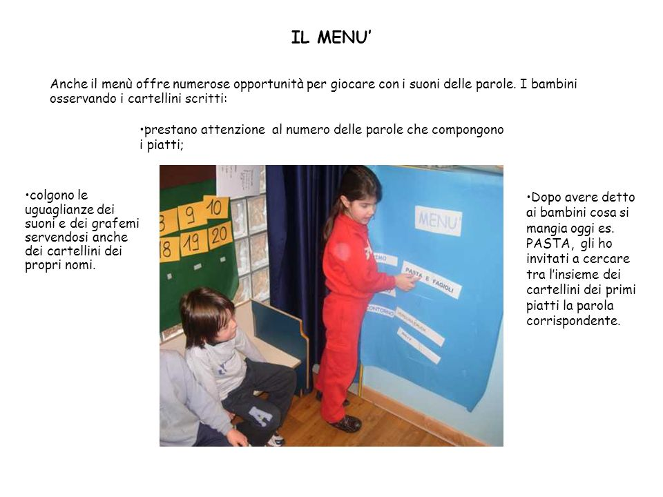 IL MENU' Anche il menù offre numerose opportunità per giocare con i suoni delle parole. I bambini osservando i cartellini scritti: