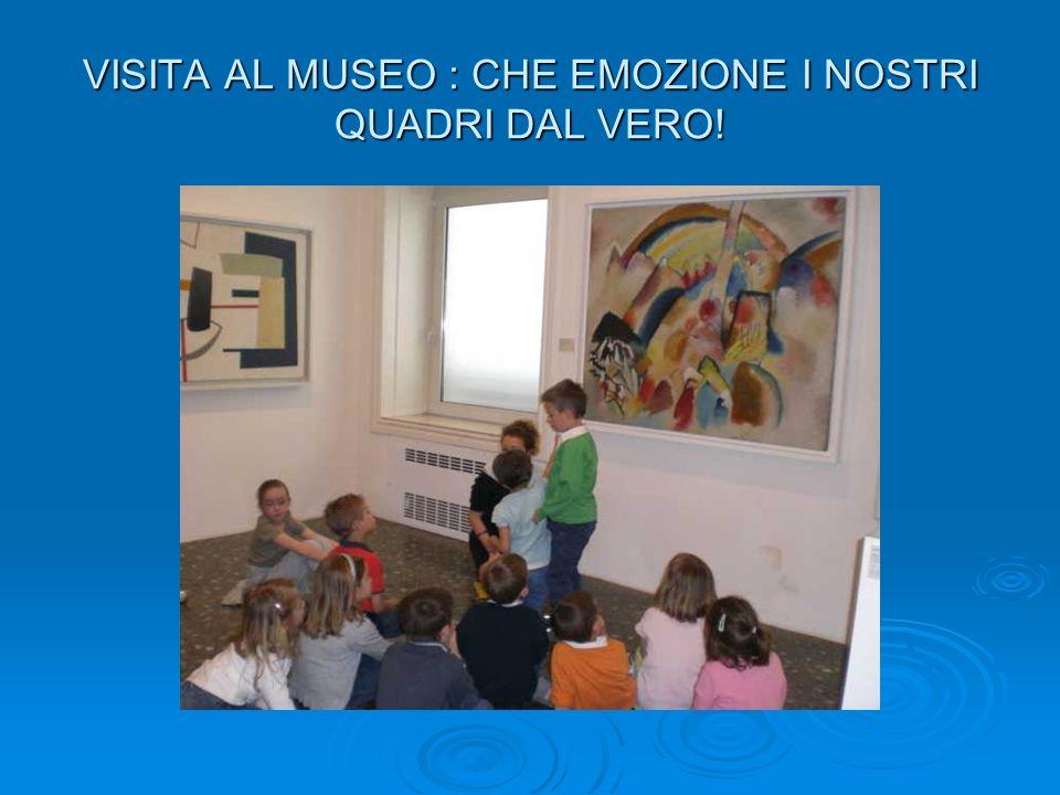 VISITA AL MUSEO : CHE EMOZIONE I NOSTRI QUADRI DAL VERO!