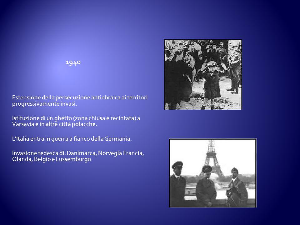 1940 Estensione della persecuzione antiebraica ai territori progressivamente invasi.