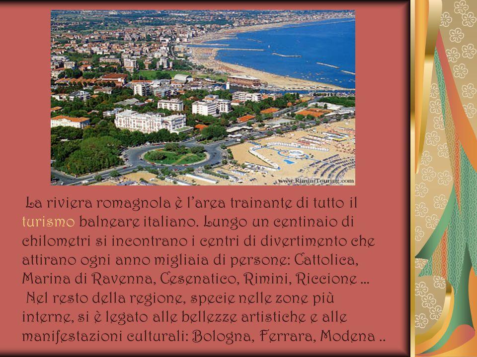 La riviera romagnola è l'area trainante di tutto il turismo balneare italiano. Lungo un centinaio di chilometri si incontrano i centri di divertimento che attirano ogni anno migliaia di persone: Cattolica, Marina di Ravenna, Cesenatico, Rimini, Riccione …