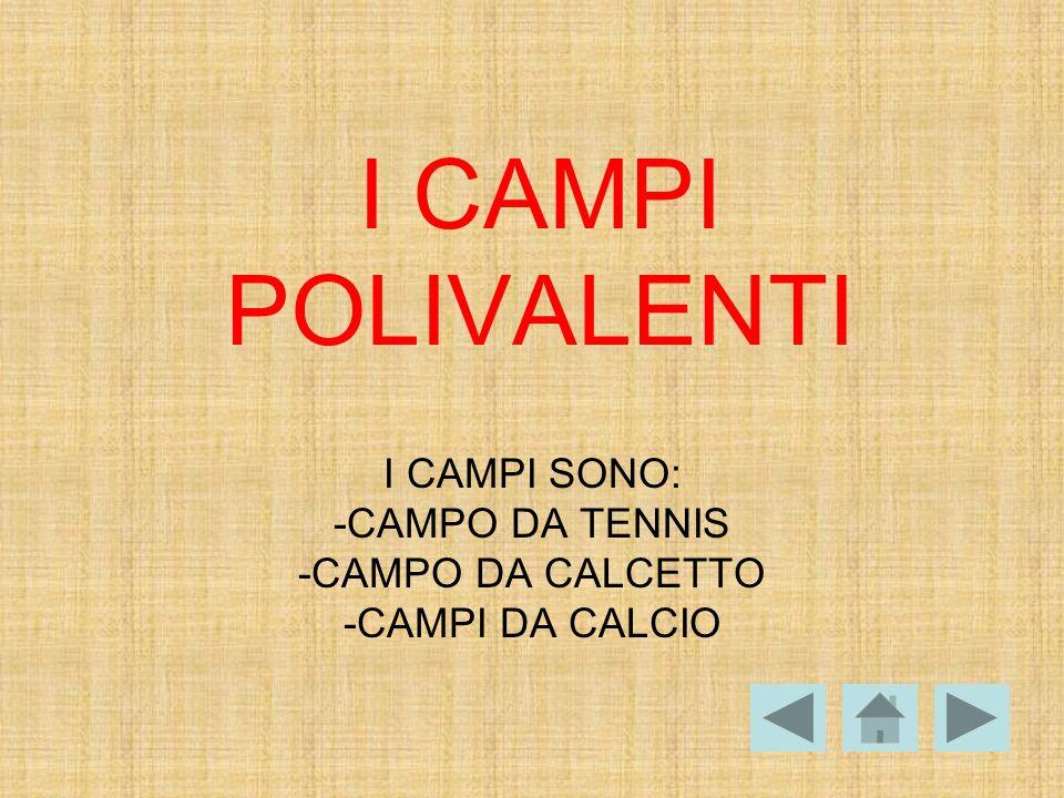 I CAMPI SONO: -CAMPO DA TENNIS -CAMPO DA CALCETTO -CAMPI DA CALCIO