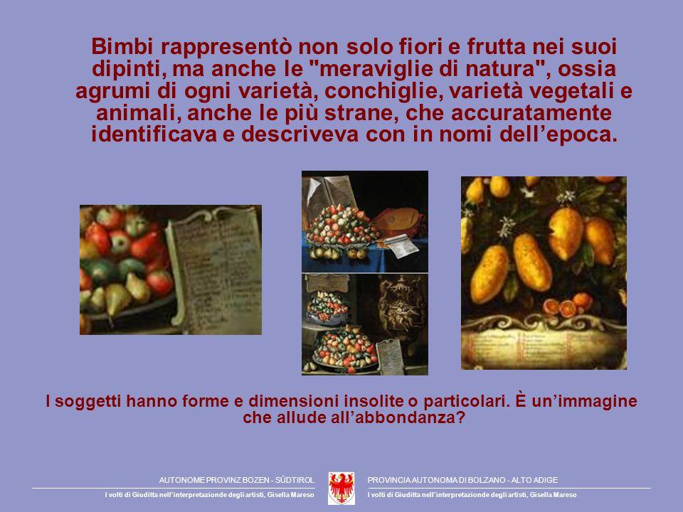 Bimbi rappresentò non solo fiori e frutta nei suoi dipinti, ma anche le meraviglie di natura , ossia agrumi di ogni varietà, conchiglie, varietà vegetali e animali, anche le più strane, che accuratamente identificava e descriveva con in nomi dell'epoca.