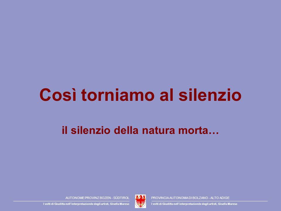 Così torniamo al silenzio il silenzio della natura morta…