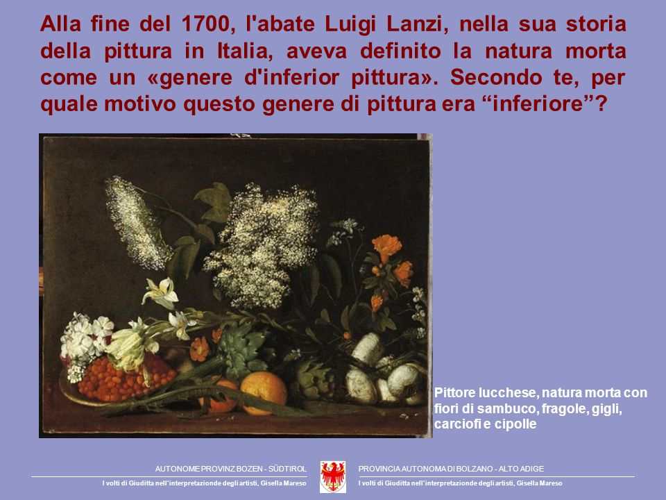 Alla fine del 1700, l abate Luigi Lanzi, nella sua storia della pittura in Italia, aveva definito la natura morta come un «genere d inferior pittura». Secondo te, per quale motivo questo genere di pittura era inferiore