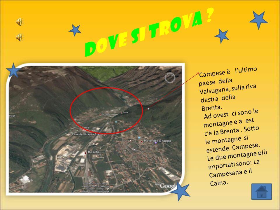 dove si trova Campese è l'ultimo paese della Valsugana, sulla riva destra della. Brenta.