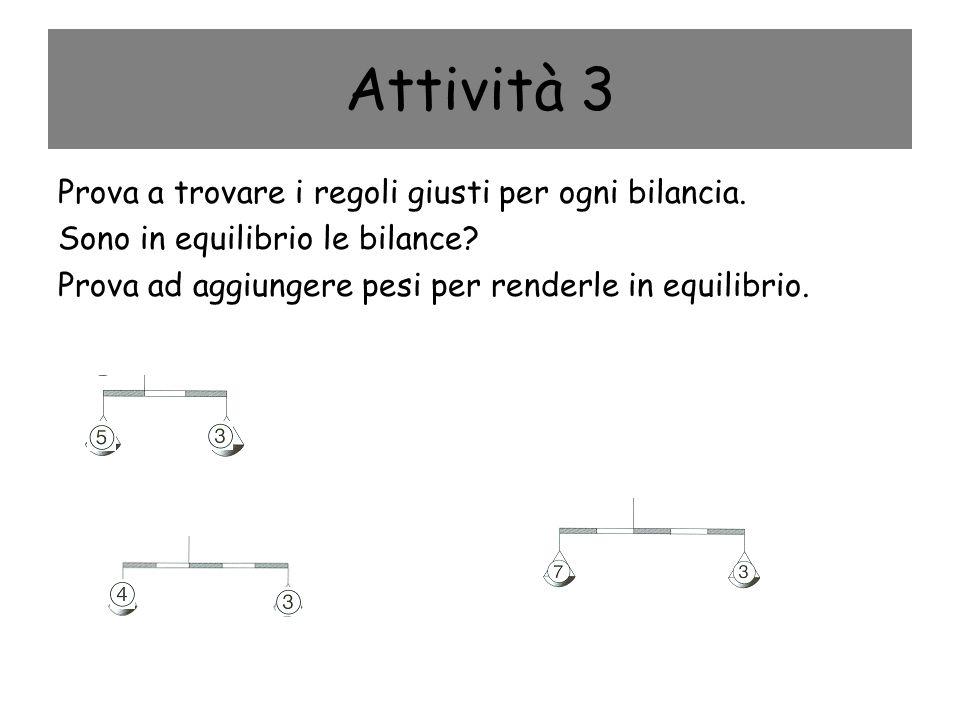 Attività 3 Prova a trovare i regoli giusti per ogni bilancia.