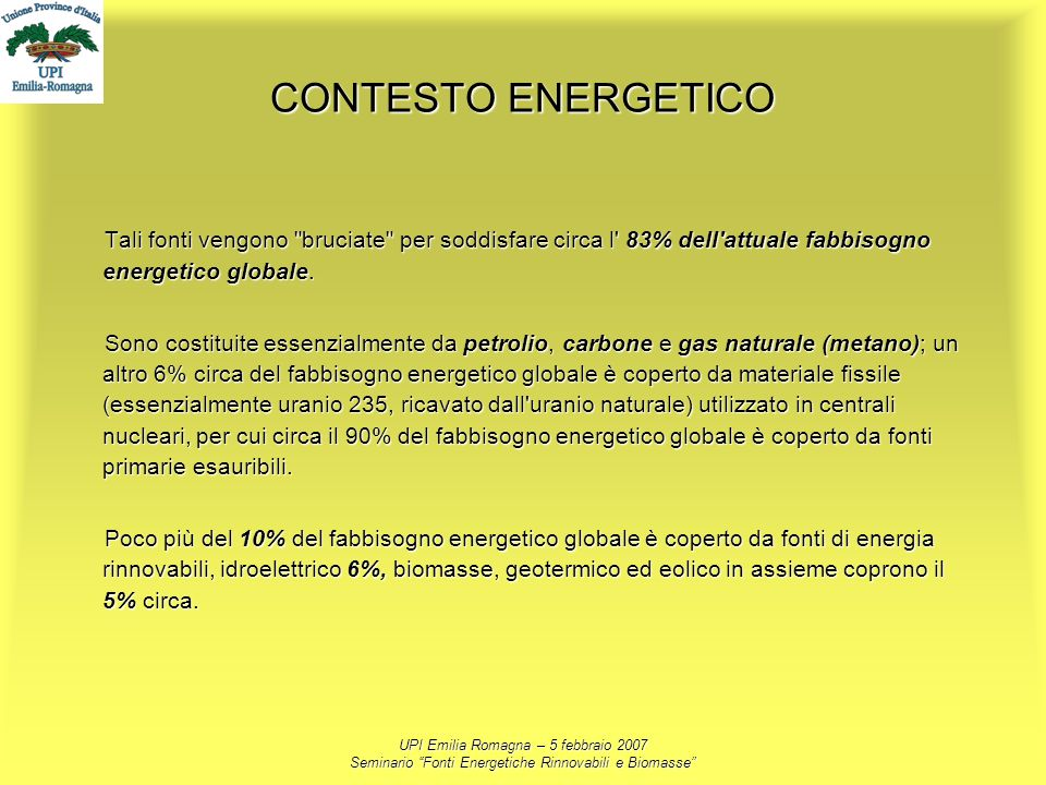 CONTESTO ENERGETICO Tali fonti vengono bruciate per soddisfare circa l 83% dell attuale fabbisogno energetico globale.