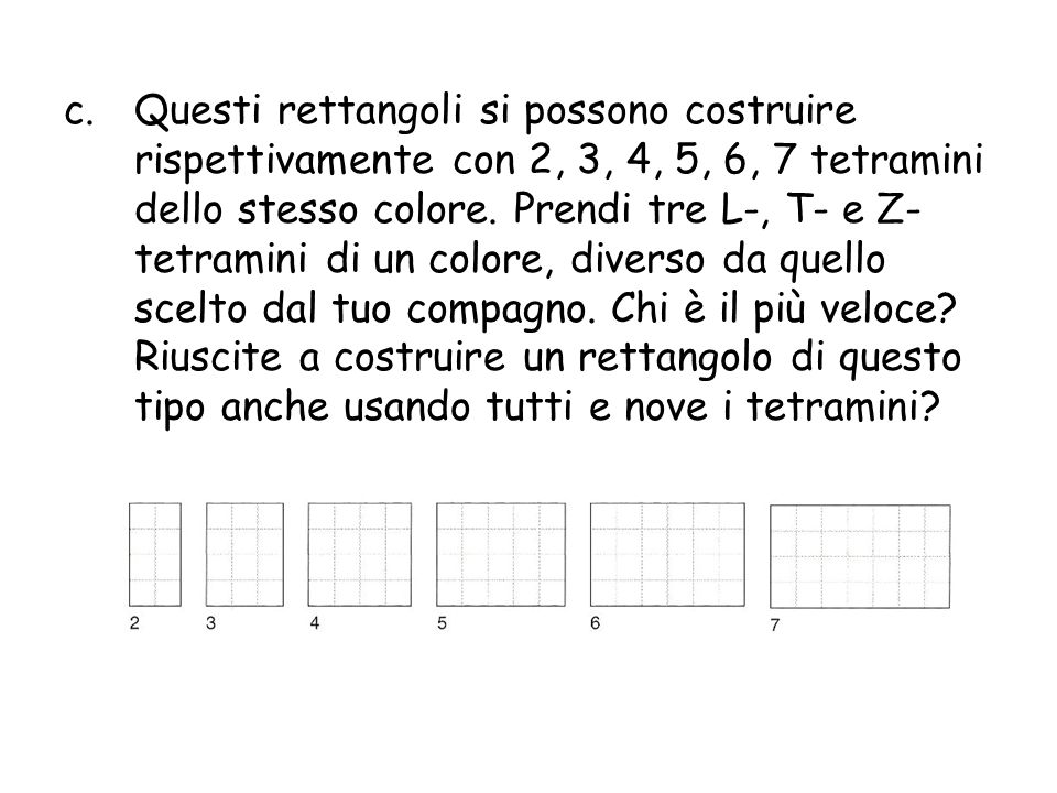 Questi rettangoli si possono costruire rispettivamente con 2, 3, 4, 5, 6, 7 tetramini dello stesso colore.