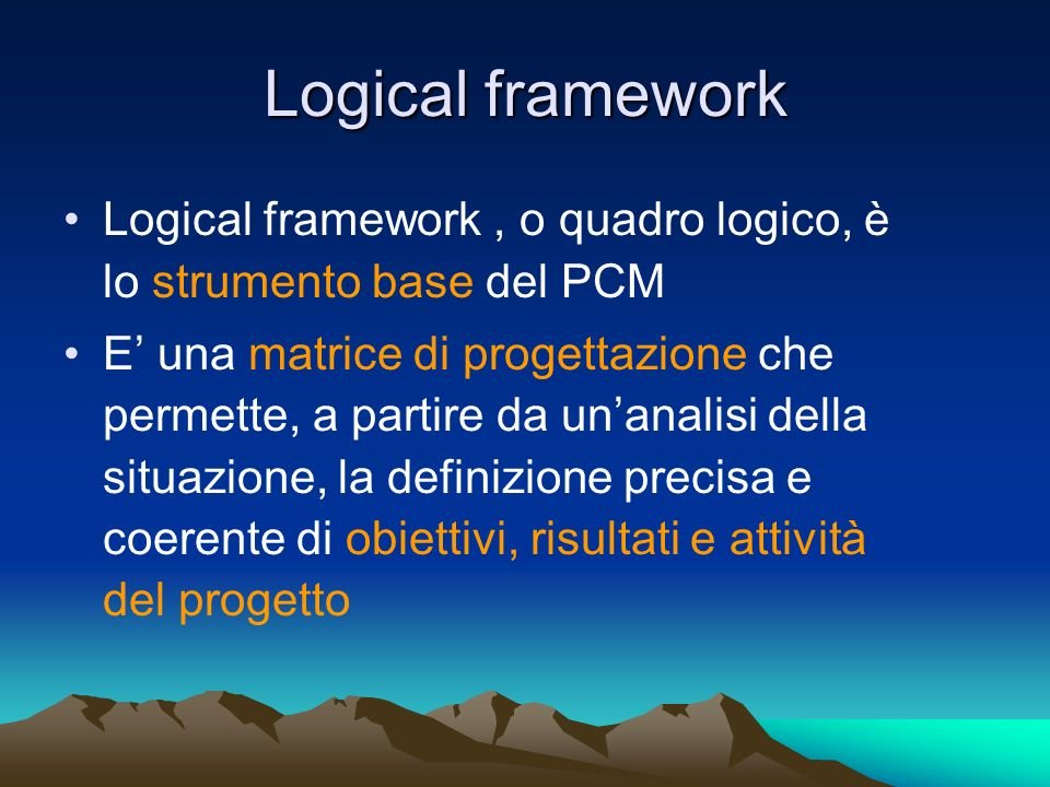 Logical frameworkLogical framework , o quadro logico, è lo strumento base del PCM.