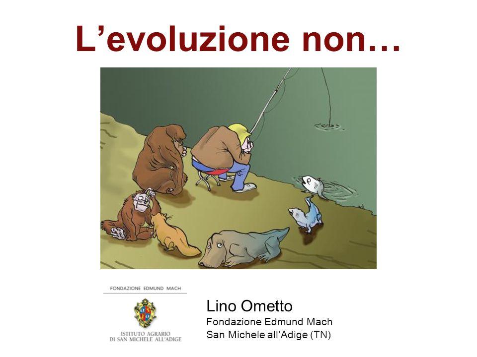 L'evoluzione non… Lino Ometto Fondazione Edmund Mach