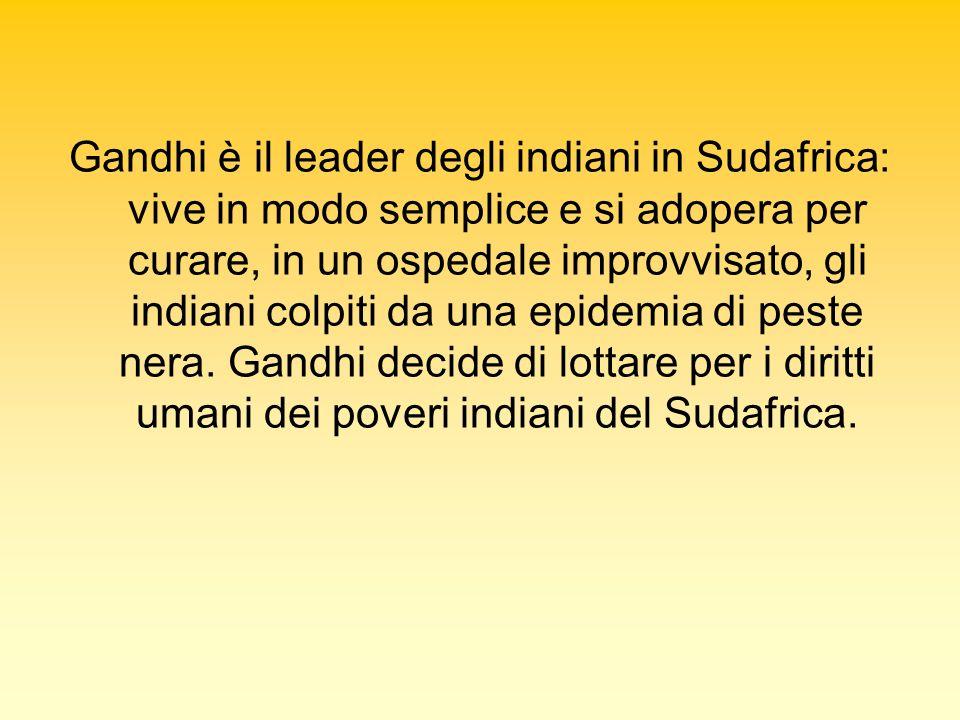 Gandhi è il leader degli indiani in Sudafrica: vive in modo semplice e si adopera per curare, in un ospedale improvvisato, gli indiani colpiti da una epidemia di peste nera.
