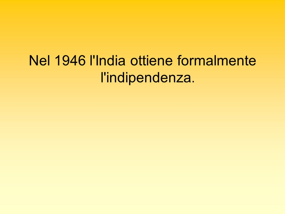 Nel 1946 l India ottiene formalmente l indipendenza.