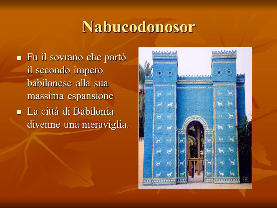 Nabucodonosor Fu il sovrano che portò il secondo impero babilonese alla sua massima espansione.