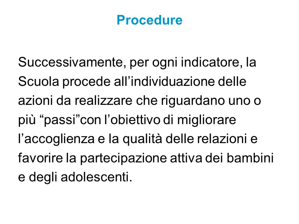 Procedure Successivamente, per ogni indicatore, la. Scuola procede all'individuazione delle. azioni da realizzare che riguardano uno o.