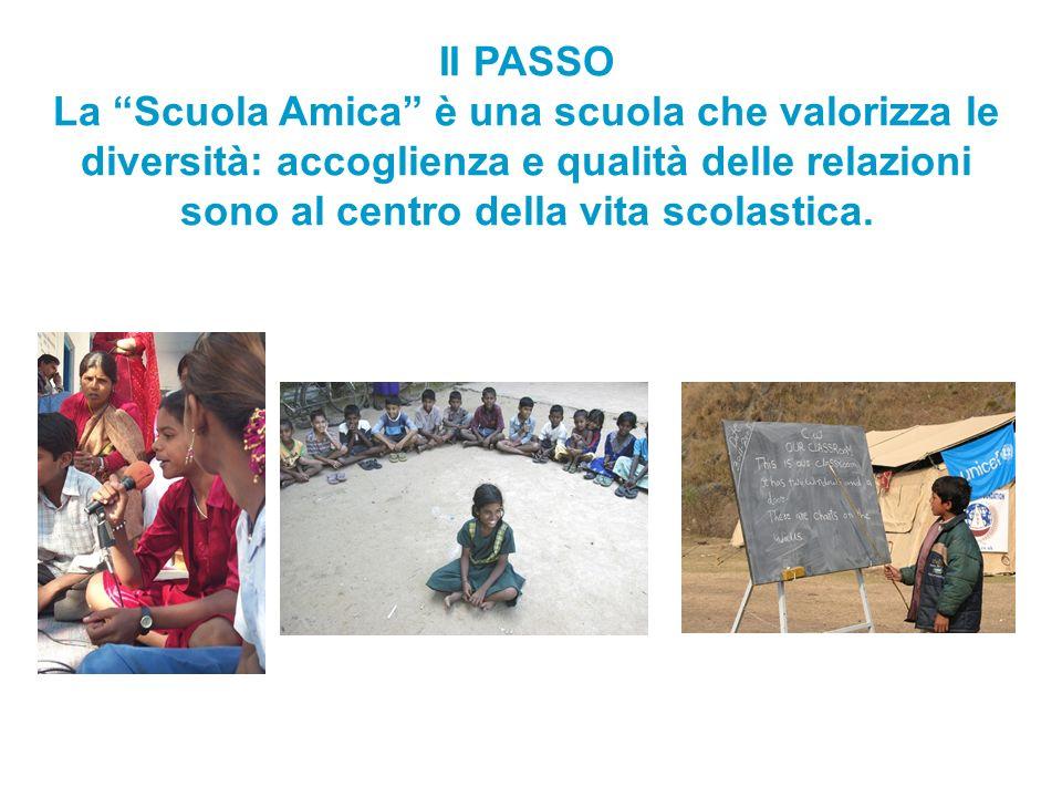 II PASSO La Scuola Amica è una scuola che valorizza le diversità: accoglienza e qualità delle relazioni sono al centro della vita scolastica.