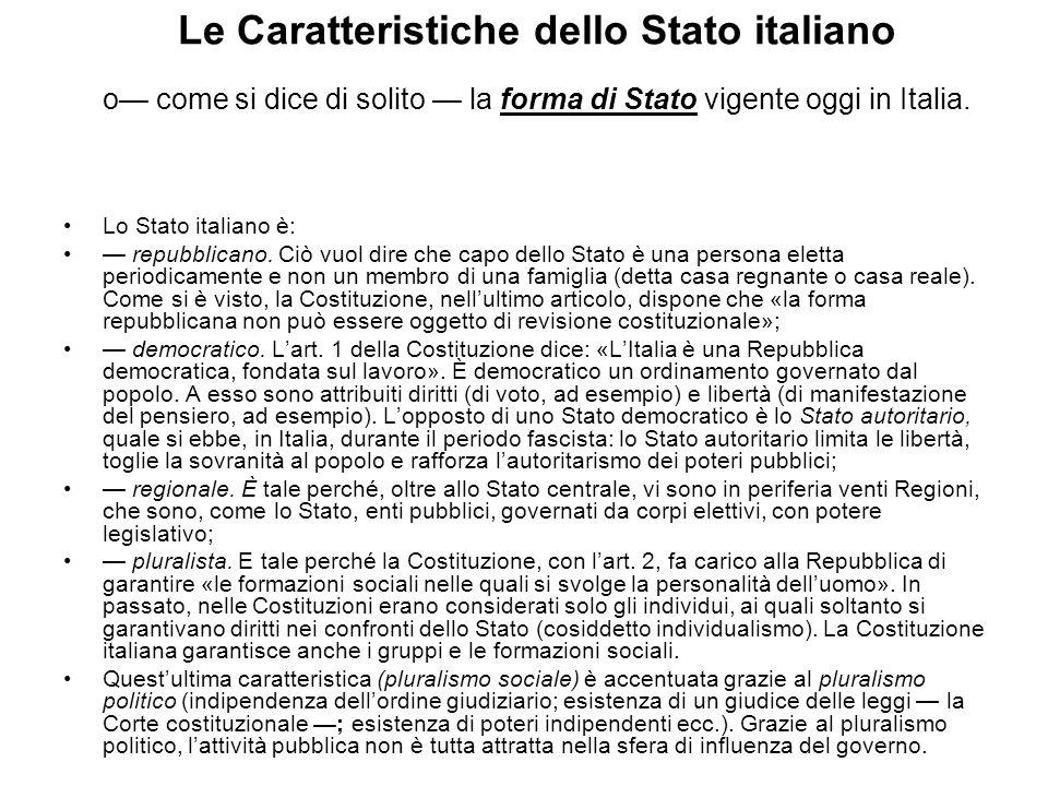 Le Caratteristiche dello Stato italiano o— come si dice di solito — la forma di Stato vigente oggi in Italia.