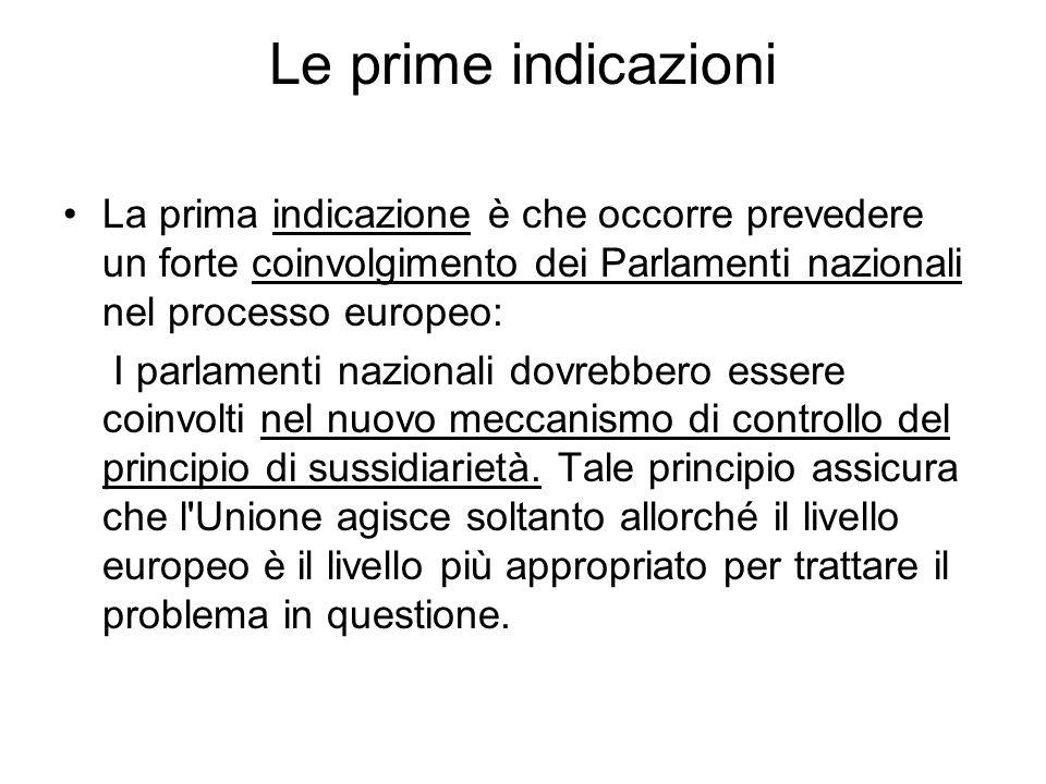 Le prime indicazioniLa prima indicazione è che occorre prevedere un forte coinvolgimento dei Parlamenti nazionali nel processo europeo: