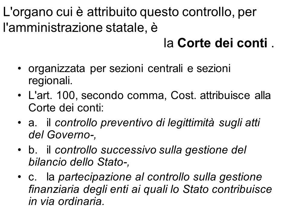 L organo cui è attribuito questo controllo, per l amministrazione statale, è la Corte dei conti .
