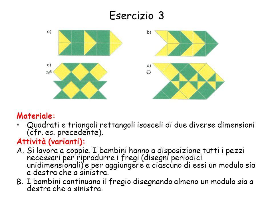Esercizio 3 Materiale: Quadrati e triangoli rettangoli isosceli di due diverse dimensioni (cfr. es. precedente).