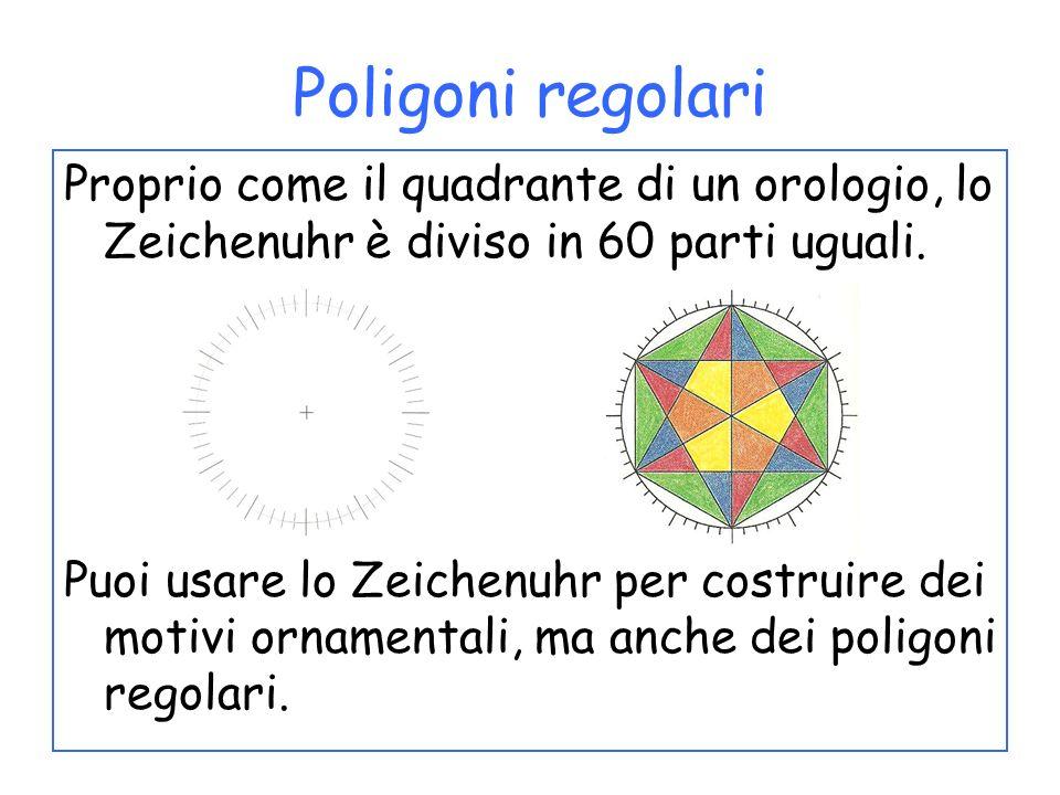 Poligoni regolari Proprio come il quadrante di un orologio, lo Zeichenuhr è diviso in 60 parti uguali.