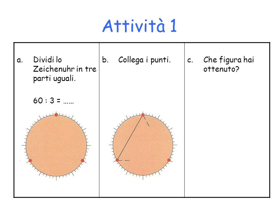 Attività 1 Dividi lo Zeichenuhr in tre parti uguali. 60 : 3 = ……