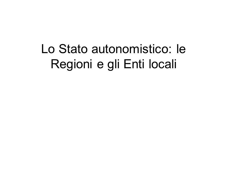 Lo Stato autonomistico: le Regioni e gli Enti locali