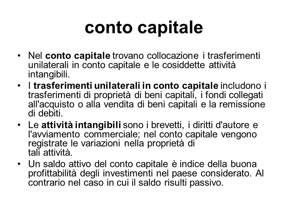 conto capitaleNel conto capitale trovano collocazione i trasferimenti unilaterali in conto capitale e le cosiddette attività intangibili.