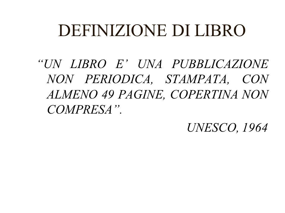 DEFINIZIONE DI LIBRO UN LIBRO E' UNA PUBBLICAZIONE NON PERIODICA, STAMPATA, CON ALMENO 49 PAGINE, COPERTINA NON COMPRESA .