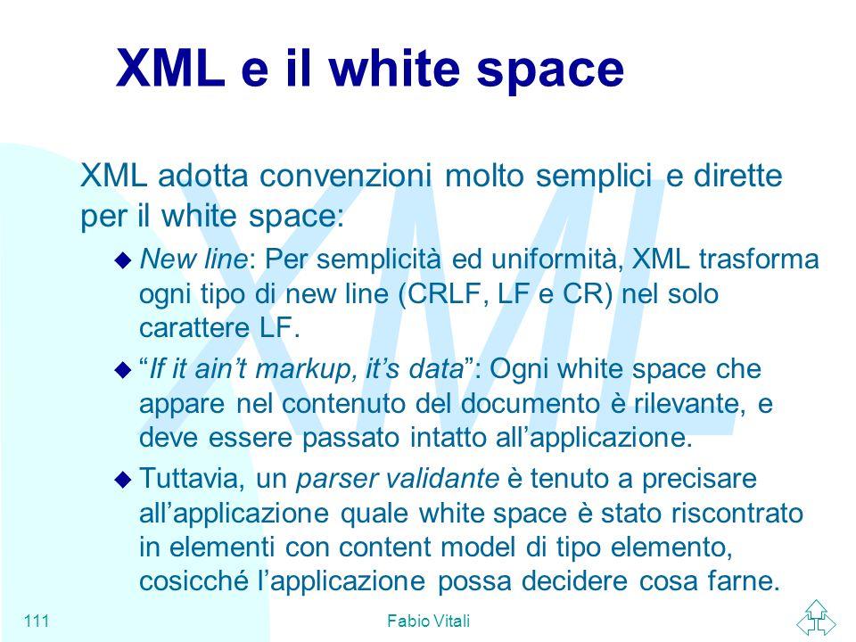 XML e il white space XML adotta convenzioni molto semplici e dirette per il white space: