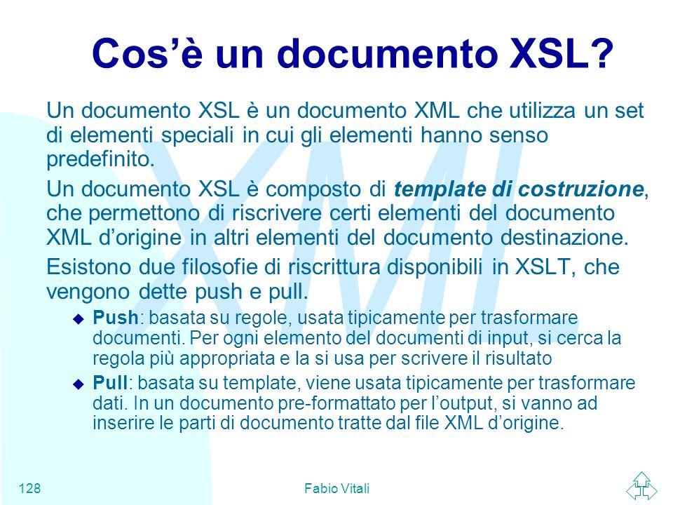 Cos'è un documento XSL Un documento XSL è un documento XML che utilizza un set di elementi speciali in cui gli elementi hanno senso predefinito.
