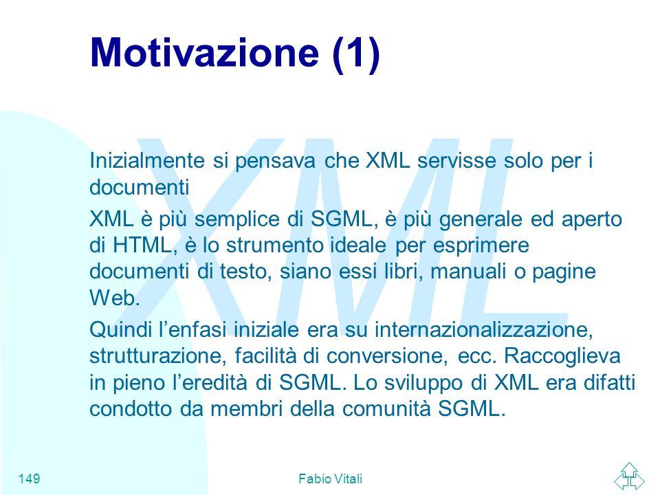 Motivazione (1) Inizialmente si pensava che XML servisse solo per i documenti.