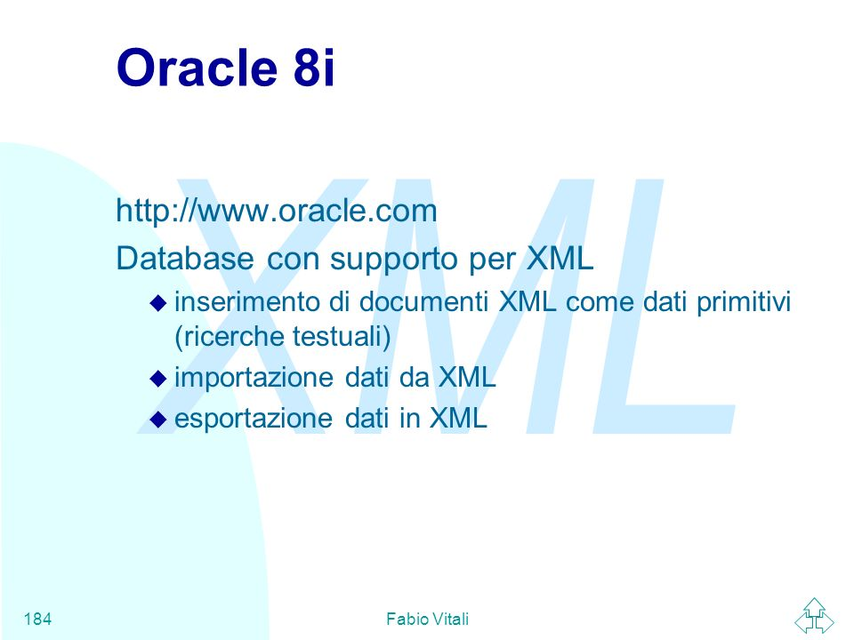 Oracle 8i http://www.oracle.com Database con supporto per XML