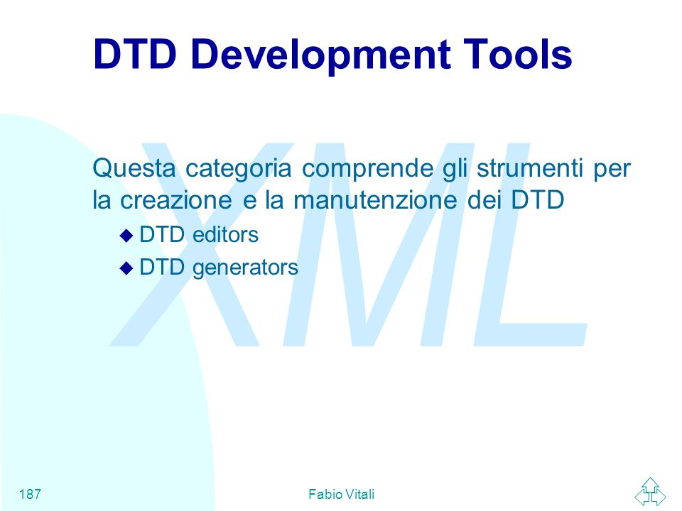 DTD Development Tools Questa categoria comprende gli strumenti per la creazione e la manutenzione dei DTD.