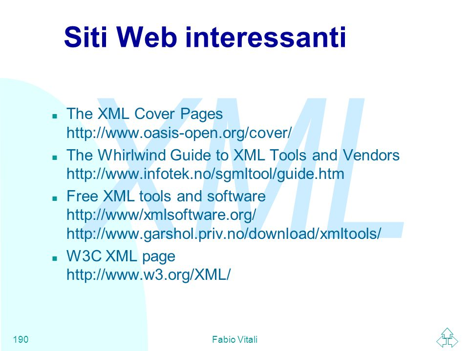 Siti Web interessanti The XML Cover Pages http://www.oasis-open.org/cover/