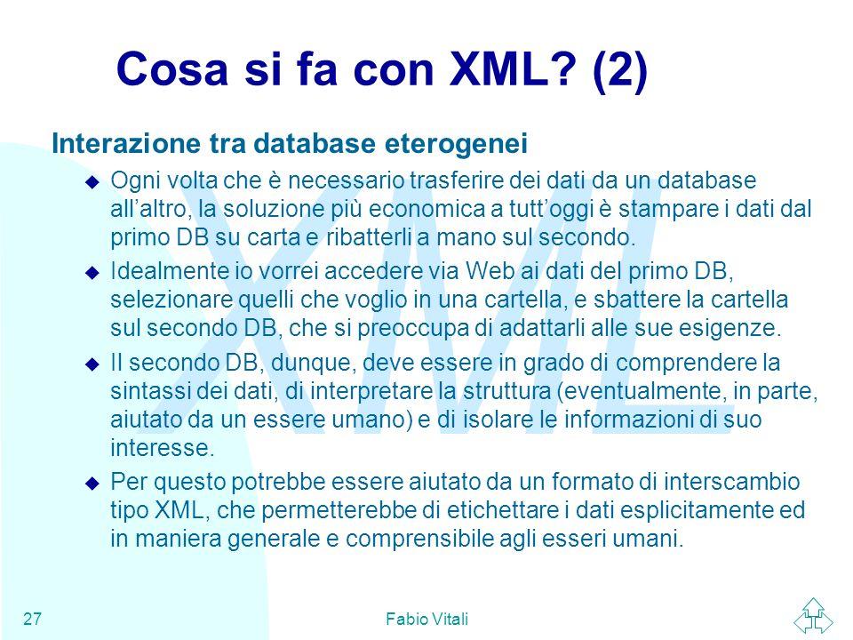 Cosa si fa con XML (2) Interazione tra database eterogenei